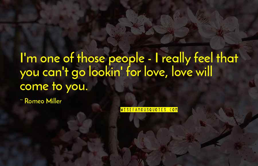 Lookin Quotes By Romeo Miller: I'm one of those people - I really