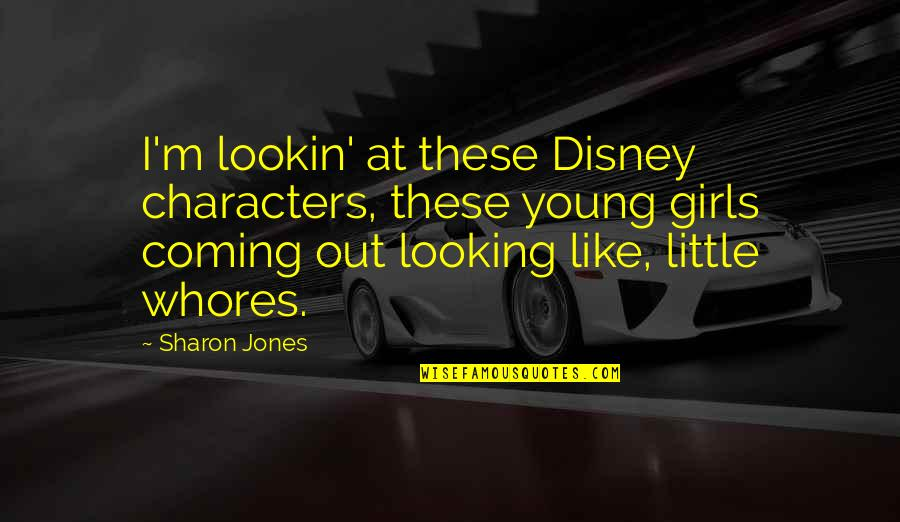 Lookin Quotes By Sharon Jones: I'm lookin' at these Disney characters, these young