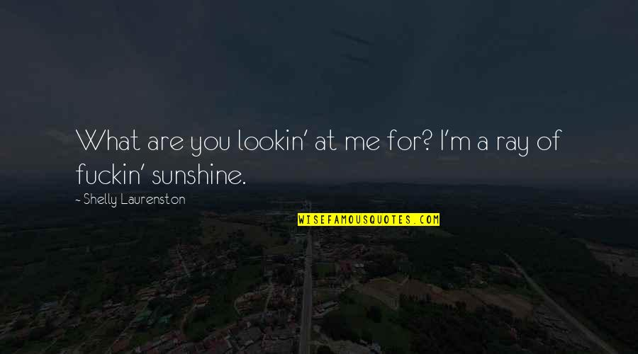 Lookin Quotes By Shelly Laurenston: What are you lookin' at me for? I'm