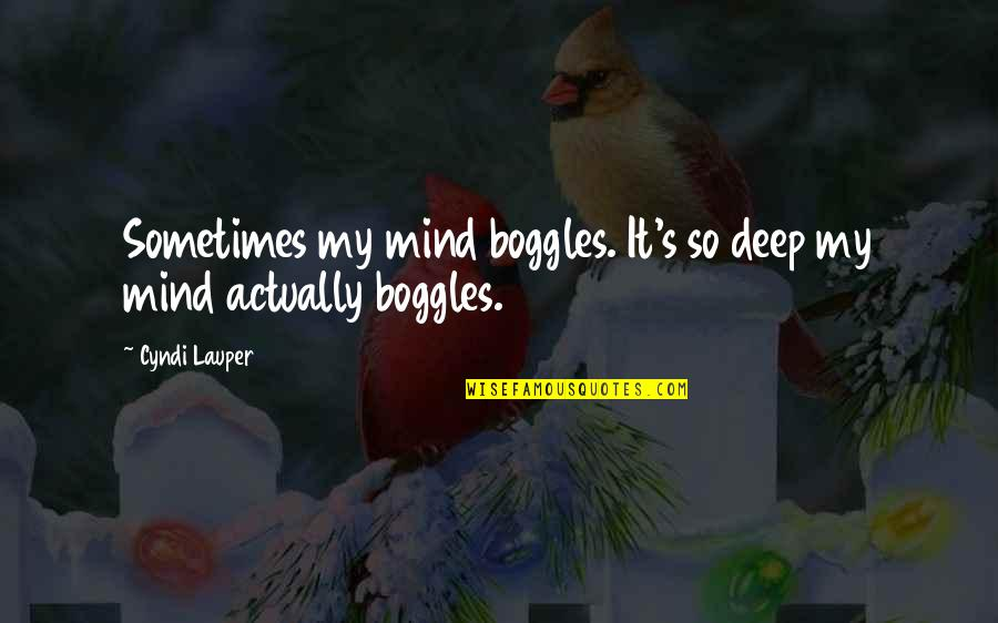 Looking After Your Friends Quotes By Cyndi Lauper: Sometimes my mind boggles. It's so deep my