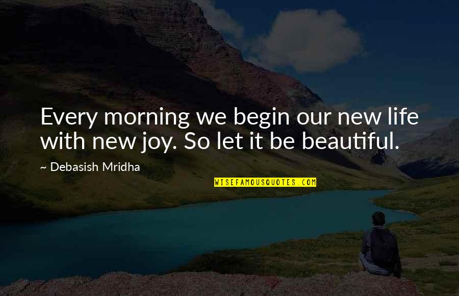 Looking After Your Friends Quotes By Debasish Mridha: Every morning we begin our new life with