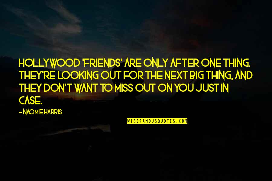 Looking After Your Friends Quotes By Naomie Harris: Hollywood 'friends' are only after one thing. They're