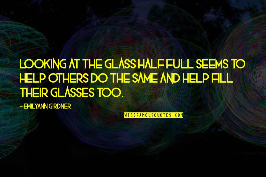 Looking At The Glass Half Full Quotes By Emilyann Girdner: Looking at the glass half full seems to