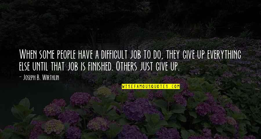 Looking At The Glass Half Full Quotes By Joseph B. Wirthlin: When some people have a difficult job to