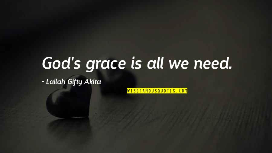 Looking Back And Smiling Quotes By Lailah Gifty Akita: God's grace is all we need.