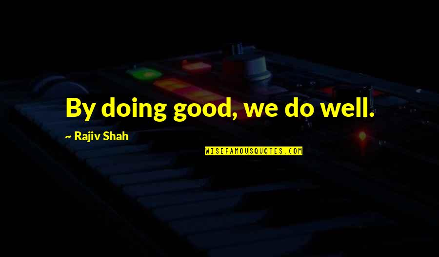 Looking Back And Smiling Quotes By Rajiv Shah: By doing good, we do well.