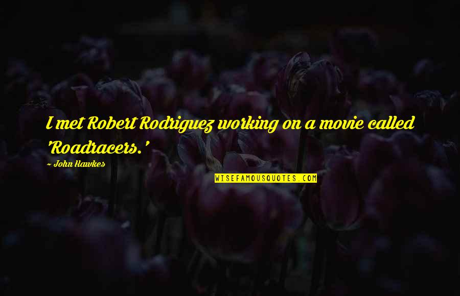 Looking For Easter Quotes By John Hawkes: I met Robert Rodriguez working on a movie