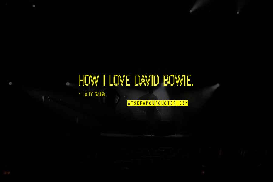 Looking For Easter Quotes By Lady Gaga: How I love David Bowie.