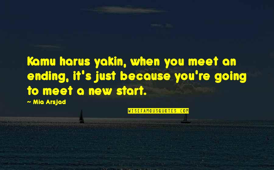 Looking For Easter Quotes By Mia Arsjad: Kamu harus yakin, when you meet an ending,