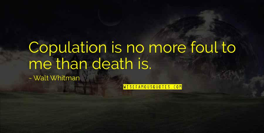 Looking For Easter Quotes By Walt Whitman: Copulation is no more foul to me than