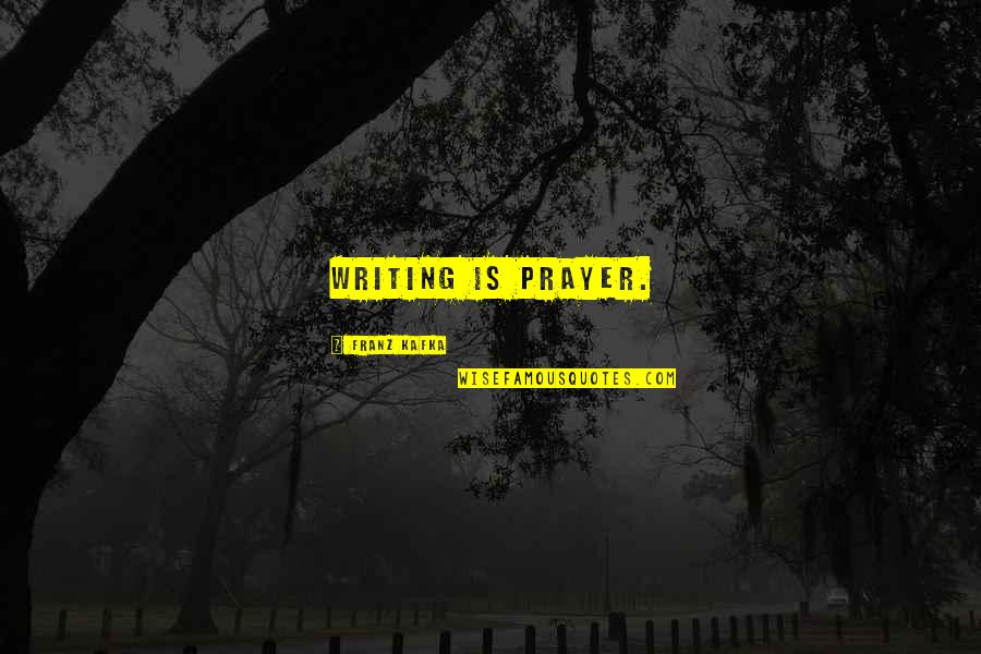 Looking For Someone Else Quotes By Franz Kafka: Writing is prayer.