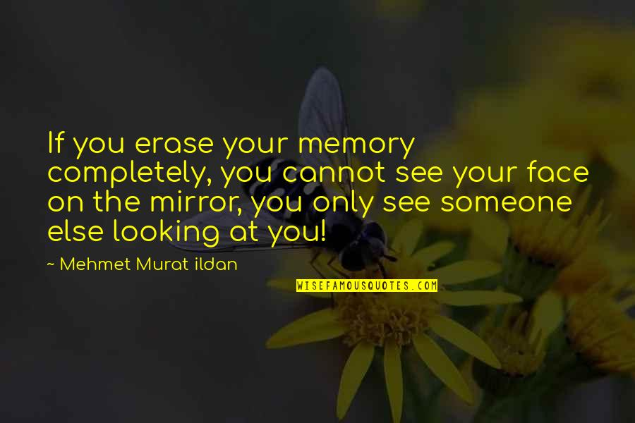 Looking For Someone Else Quotes By Mehmet Murat Ildan: If you erase your memory completely, you cannot
