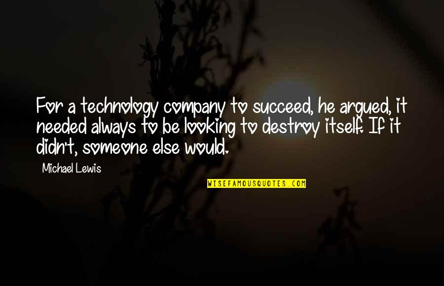 Looking For Someone Else Quotes By Michael Lewis: For a technology company to succeed, he argued,