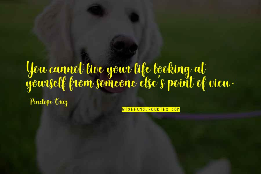 Looking For Someone Else Quotes By Penelope Cruz: You cannot live your life looking at yourself