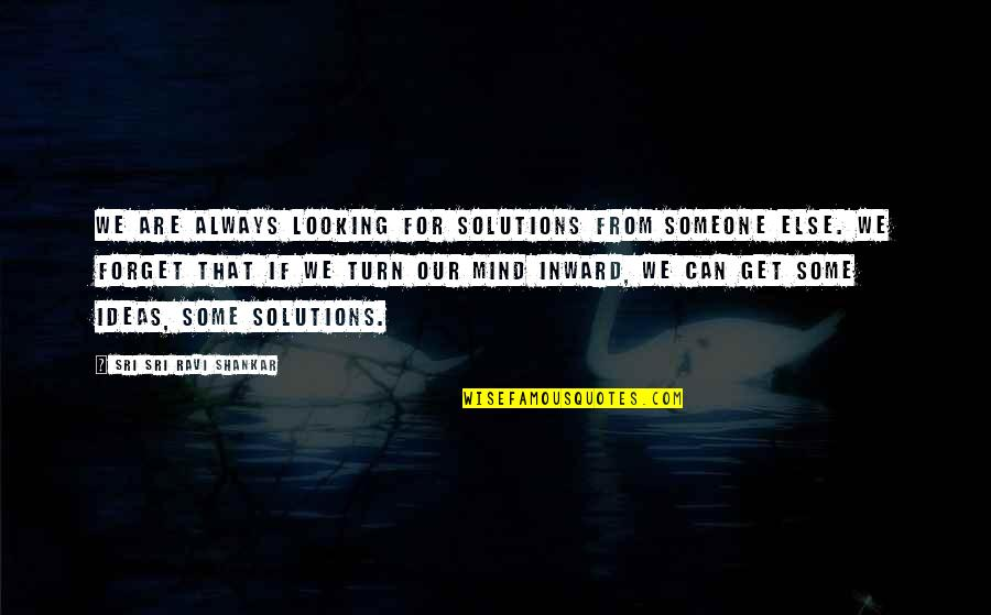Looking For Someone Else Quotes By Sri Sri Ravi Shankar: We are always looking for solutions from someone