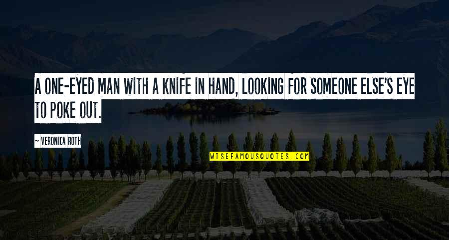 Looking For Someone Else Quotes By Veronica Roth: A one-eyed man with a knife in hand,