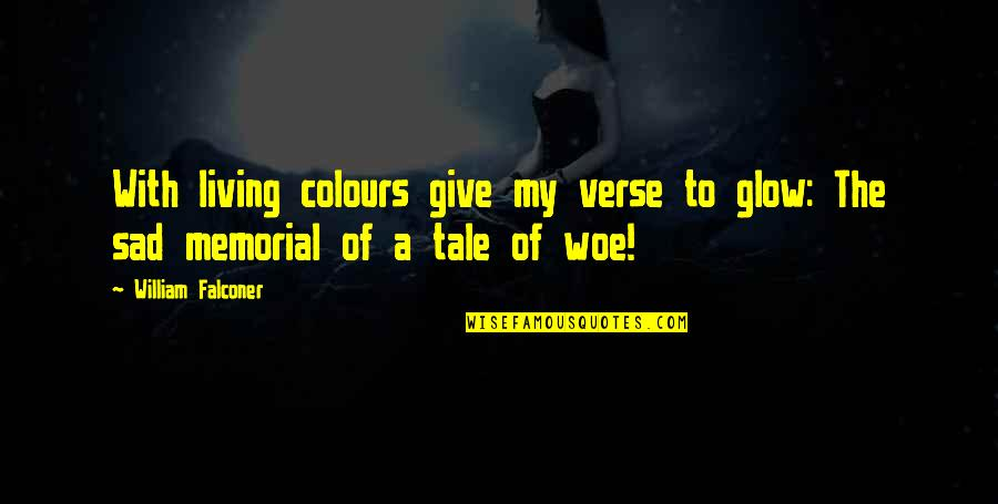 Looking For Someone Else Quotes By William Falconer: With living colours give my verse to glow: