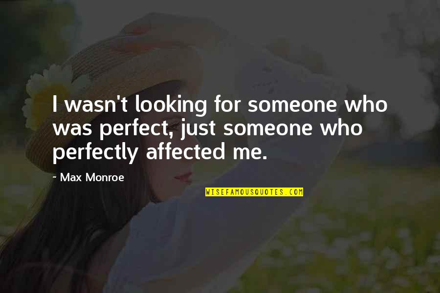 Looking For Someone Perfect Quotes By Max Monroe: I wasn't looking for someone who was perfect,