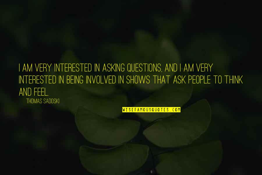 Looking Forward To Christmas Quotes By Thomas Sadoski: I am very interested in asking questions, and