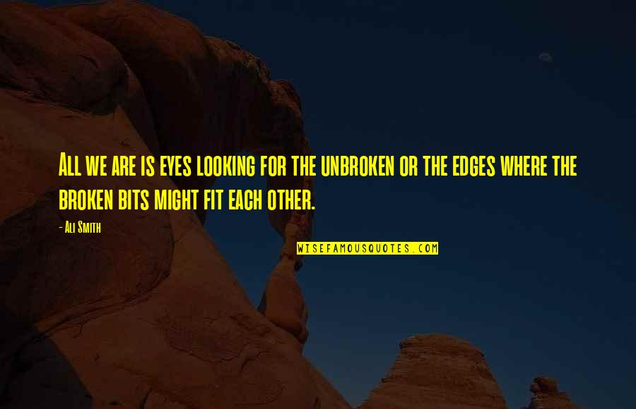 Looking Into Each Other's Eyes Quotes By Ali Smith: All we are is eyes looking for the