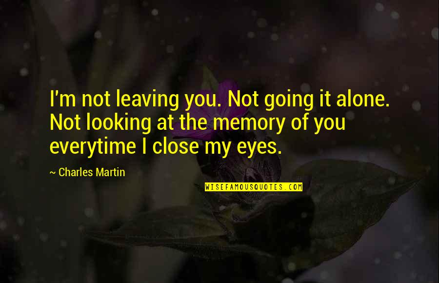 Looking Into Each Other's Eyes Quotes By Charles Martin: I'm not leaving you. Not going it alone.