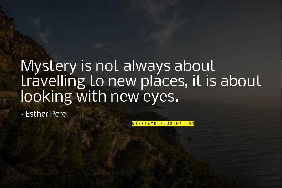 Looking Into Each Other's Eyes Quotes By Esther Perel: Mystery is not always about travelling to new