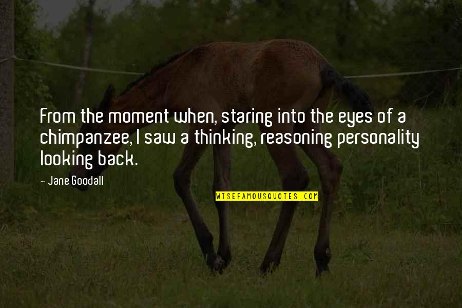 Looking Into Each Other's Eyes Quotes By Jane Goodall: From the moment when, staring into the eyes