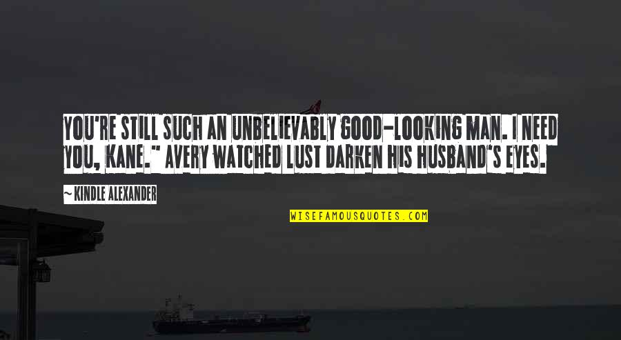 Looking Into Each Other's Eyes Quotes By Kindle Alexander: You're still such an unbelievably good-looking man. I