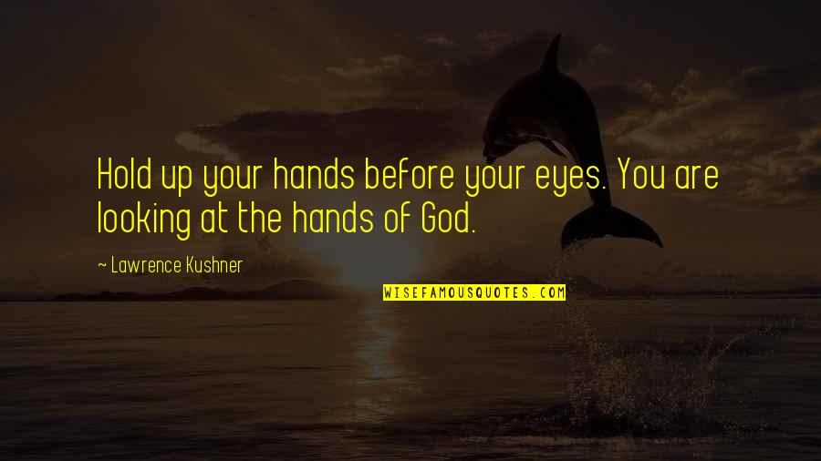 Looking Into Each Other's Eyes Quotes By Lawrence Kushner: Hold up your hands before your eyes. You