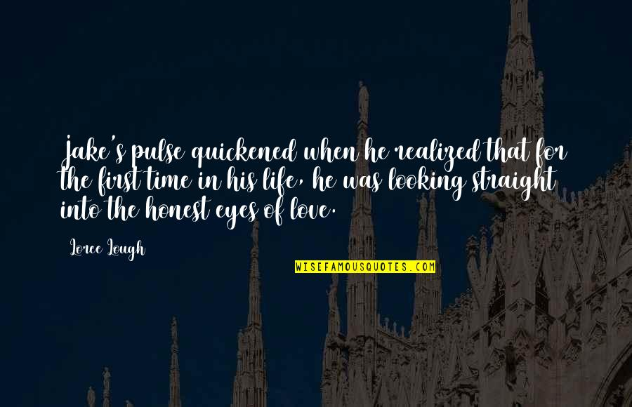 Looking Into Each Other's Eyes Quotes By Loree Lough: Jake's pulse quickened when he realized that for