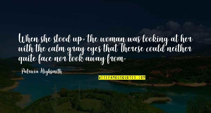 Looking Into Each Other's Eyes Quotes By Patricia Highsmith: When she stood up, the woman was looking