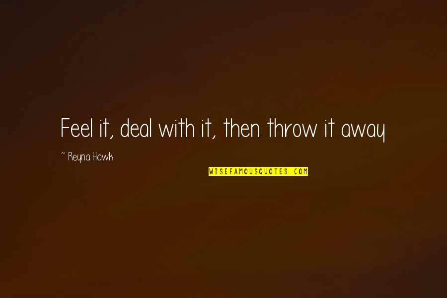Looking Into Each Other's Eyes Quotes By Reyna Hawk: Feel it, deal with it, then throw it