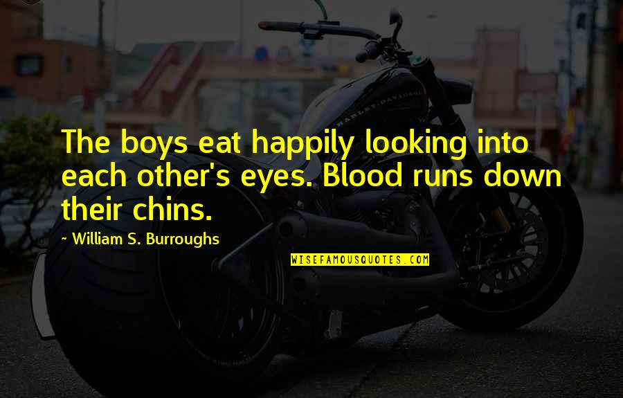Looking Into Each Other's Eyes Quotes By William S. Burroughs: The boys eat happily looking into each other's