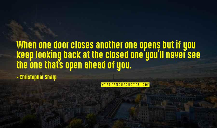 Looking Sharp Quotes By Christopher Sharp: When one door closes another one opens but