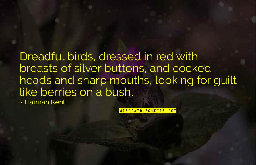 Looking Sharp Quotes By Hannah Kent: Dreadful birds, dressed in red with breasts of