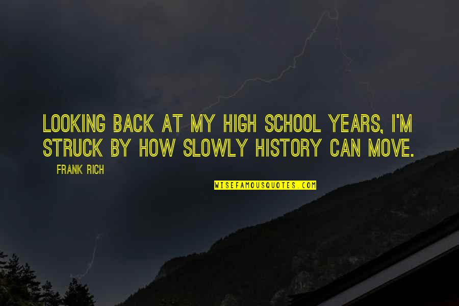 Looking Up High Quotes By Frank Rich: Looking back at my high school years, I'm