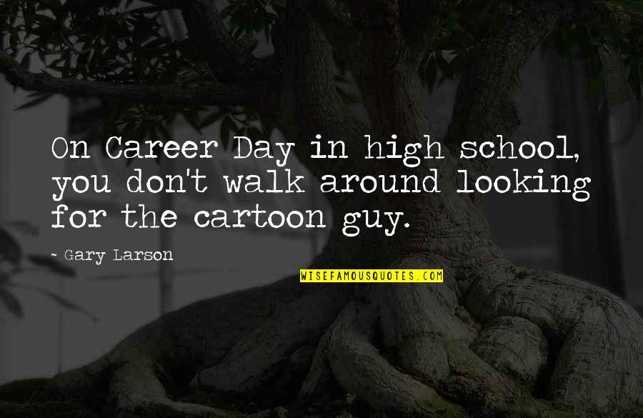 Looking Up High Quotes By Gary Larson: On Career Day in high school, you don't