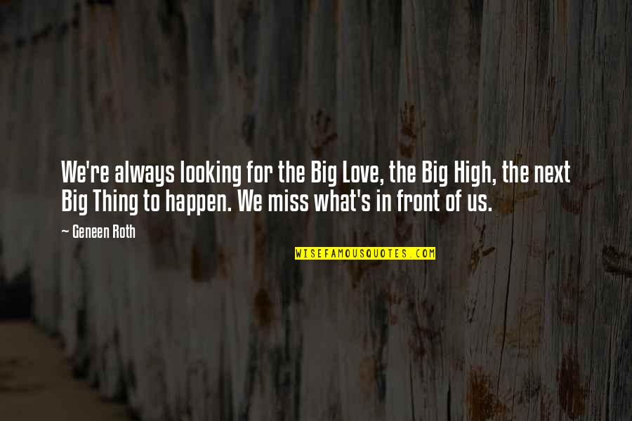 Looking Up High Quotes By Geneen Roth: We're always looking for the Big Love, the