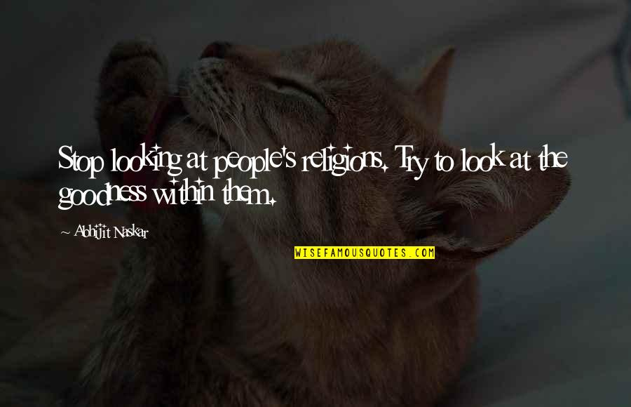 Looking Within Quotes By Abhijit Naskar: Stop looking at people's religions. Try to look