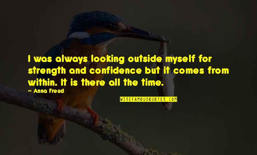 Looking Within Quotes By Anna Freud: I was always looking outside myself for strength