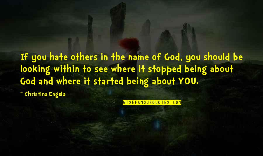 Looking Within Quotes By Christina Engela: If you hate others in the name of