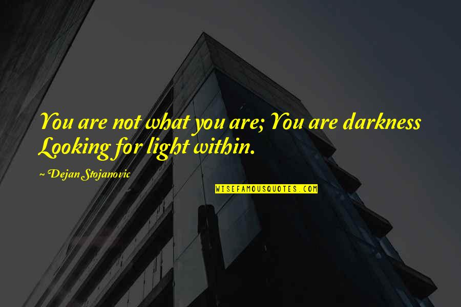 Looking Within Quotes By Dejan Stojanovic: You are not what you are; You are
