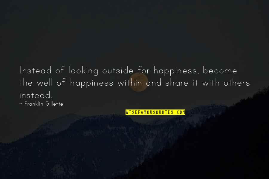 Looking Within Quotes By Franklin Gillette: Instead of looking outside for happiness, become the