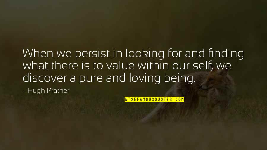 Looking Within Quotes By Hugh Prather: When we persist in looking for and finding