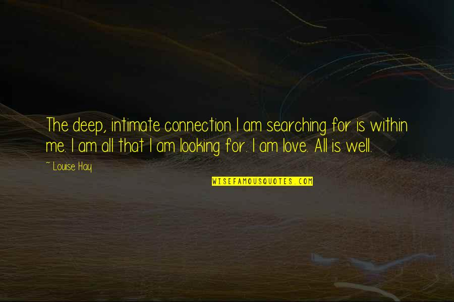 Looking Within Quotes By Louise Hay: The deep, intimate connection I am searching for