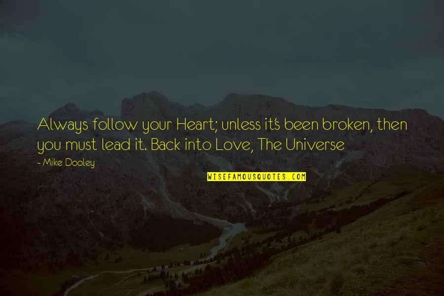 Looking Within Quotes By Mike Dooley: Always follow your Heart; unless it's been broken,