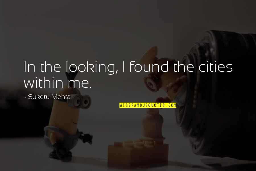 Looking Within Quotes By Suketu Mehta: In the looking, I found the cities within