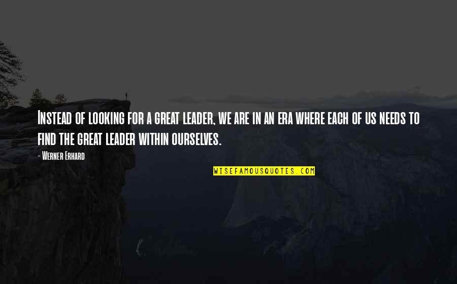 Looking Within Quotes By Werner Erhard: Instead of looking for a great leader, we