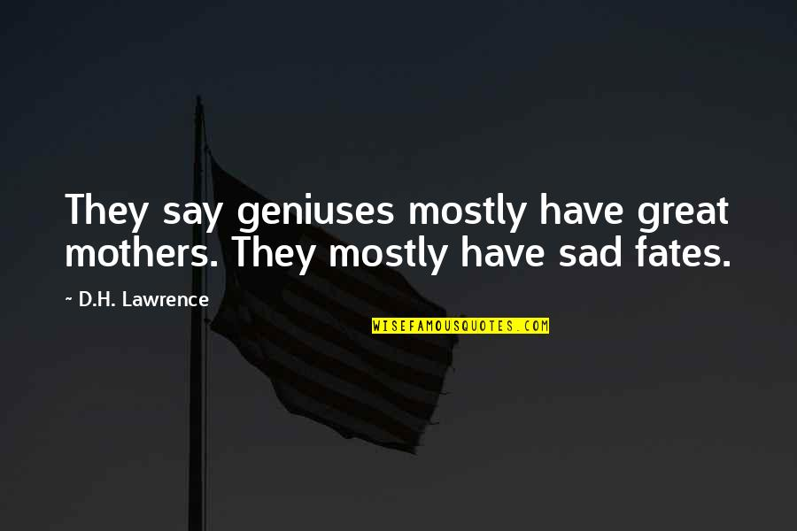 Looks Does Matter Quotes By D.H. Lawrence: They say geniuses mostly have great mothers. They