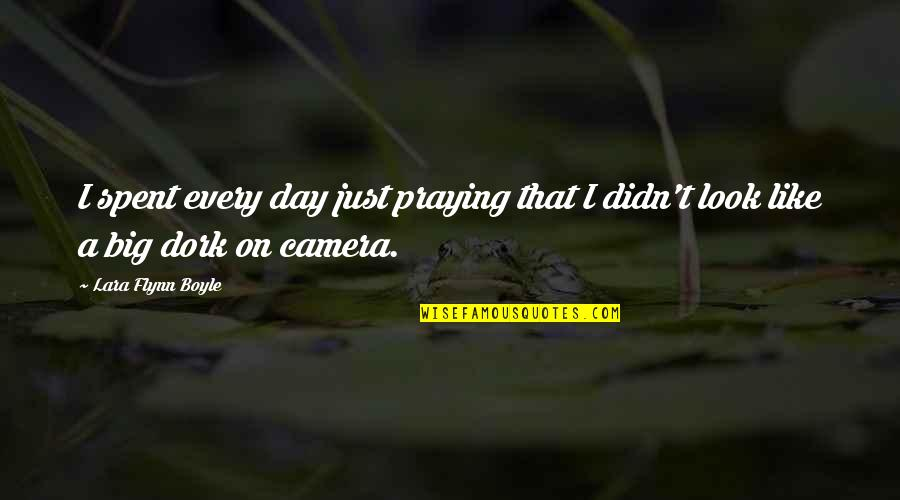 Looks Does Matter Quotes By Lara Flynn Boyle: I spent every day just praying that I